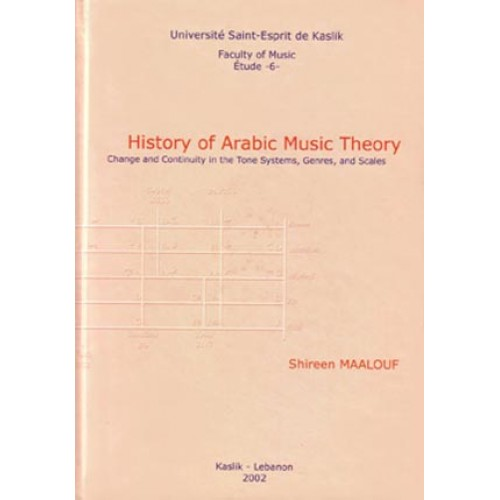 History of Arabic Music Theory: Change and Continuity in the Tone Systems,  Genres, and Scales + CD - Shireen Maalouf